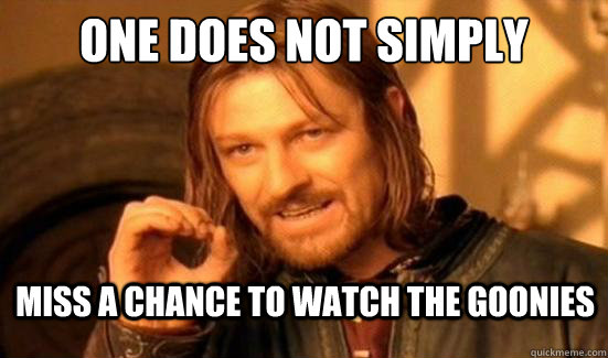 c91b45e29ac38d7b44ce250b7deb179b1a16910700afc92e54cc44007929ea98 one does not simply miss a chance to watch the goonies boromir