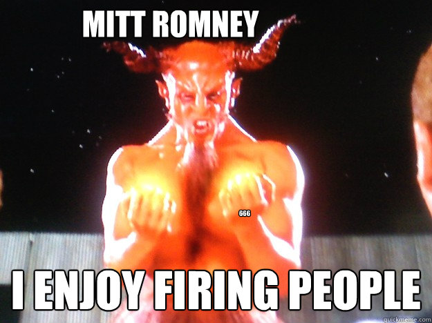 Mitt romney I enjoy firing people 666 - Mitt romney I enjoy firing people 666  Im the devil, I love metal