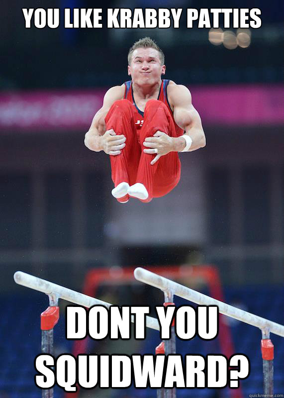 You Like Krabby Patties Dont You squidward?  Gymnastics Faces
