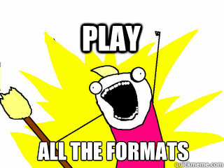 ALL THE FORMATS play - ALL THE FORMATS play  All The Thigns