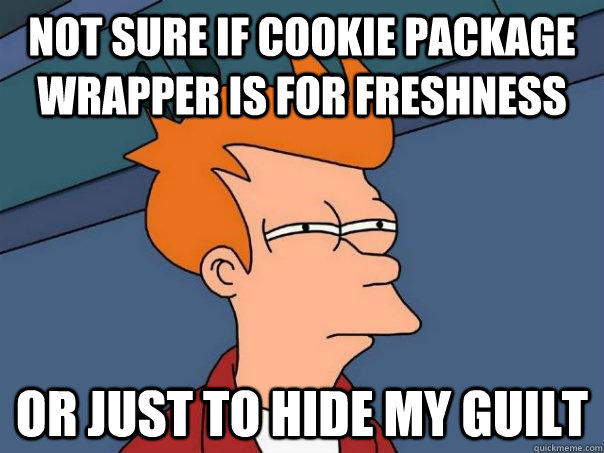 Not sure if cookie package wrapper is for freshness Or just to hide my guilt - Not sure if cookie package wrapper is for freshness Or just to hide my guilt  Futurama Fry
