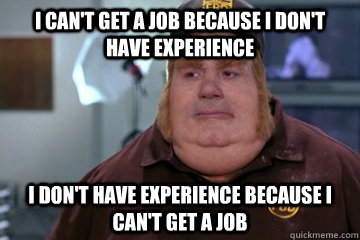 I can't get a job because I don't have experience I don't have ...