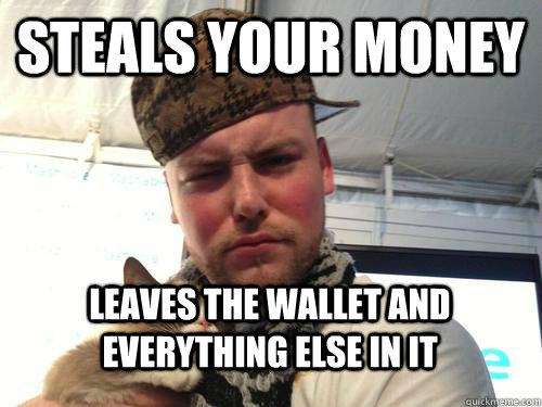 Steals your money Leaves the wallet and everything else in it