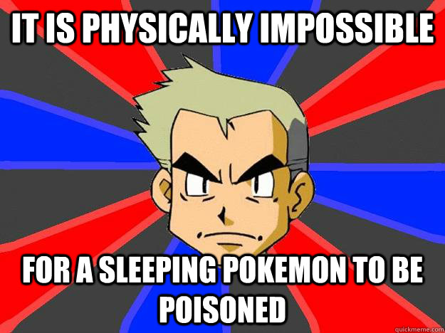 It is physically impossible For a sleeping Pokemon to be poisoned - It is physically impossible For a sleeping Pokemon to be poisoned  Professor Oak