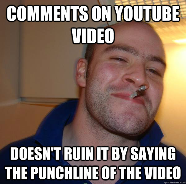 comments on youtube video doesn't ruin it by saying the punchline of the video - comments on youtube video doesn't ruin it by saying the punchline of the video  Misc