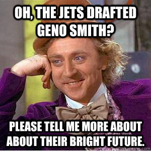 Oh, the jets drafted Geno Smith? Please tell me more about about their bright future.  New York Jets
