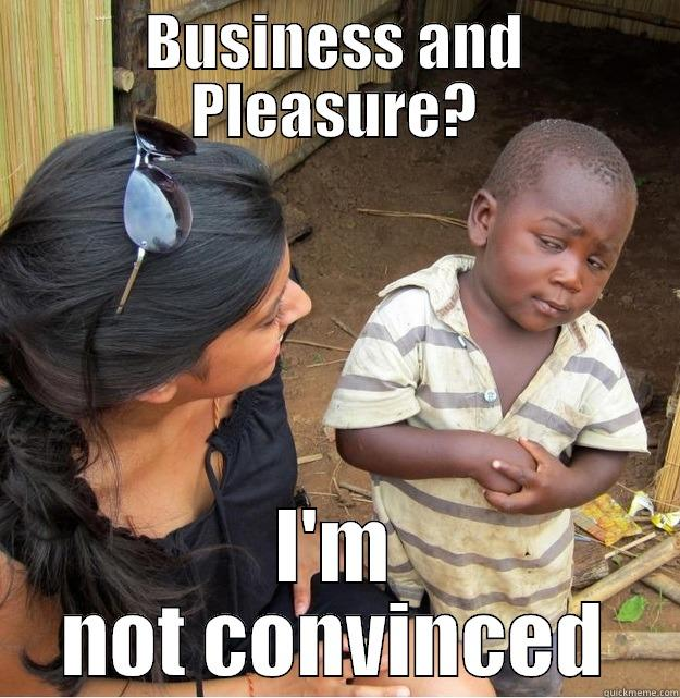 Business & Pleasure - BUSINESS AND PLEASURE? I'M NOT CONVINCED Skeptical Third World Kid
