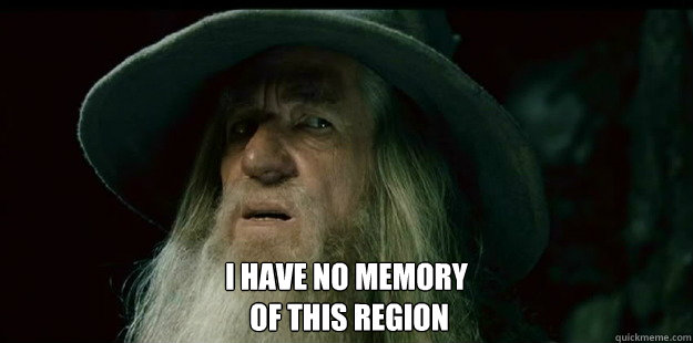 I have no memory  of this region -  I have no memory  of this region  I have no memory Gandalf