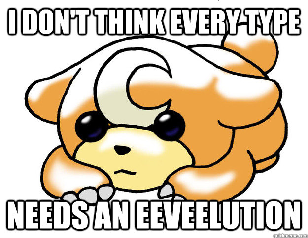 I don't think every type needs an eeveelution - I don't think every type needs an eeveelution  Confession Teddiursa