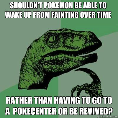 Shouldn't pokemon be able to wake up from fainting over time Rather than having to go to a  pokecenter or be revived?