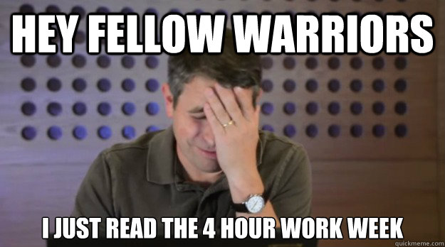 hey fellow warriors I just read the 4 hour work week - hey fellow warriors I just read the 4 hour work week  Facepalm Matt Cutts
