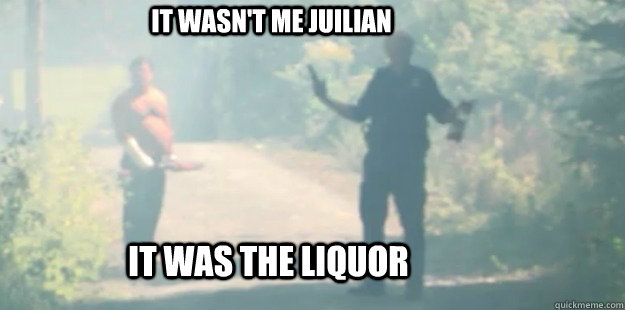 It wasn't me juilian It was the liquor - It wasn't me juilian It was the liquor  Misc