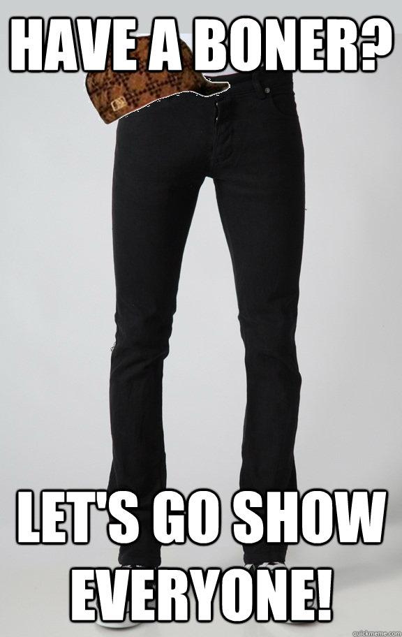 c95676208993a18e6a5923a394dc56af4453d9787d05b27efd4dab9176ef7ed1 scumbag skinny jeans memes quickmeme,Skinny Jeans Meme