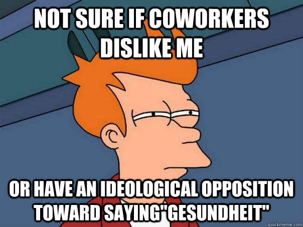 Not sure if coworkers dislike me or have an ideological opposition toward saying