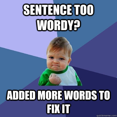 Sentence too wordy? Added more words to fix it - Sentence too wordy? Added more words to fix it  Misc