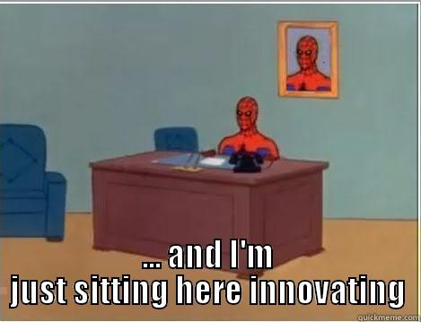 Spiderman innovator -  ... AND I'M JUST SITTING HERE INNOVATING Spiderman Desk