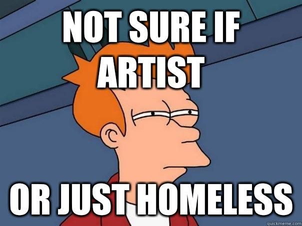 Not sure if artist or just homeless - Not sure if artist or just homeless  Futurama Fry