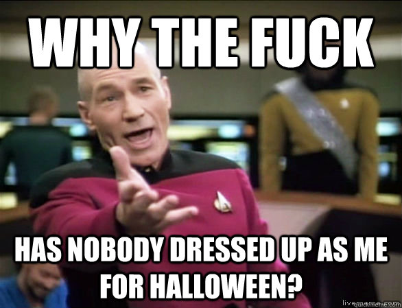 why the fuck has nobody dressed up as me for halloween? - why the fuck has nobody dressed up as me for halloween?  Misc