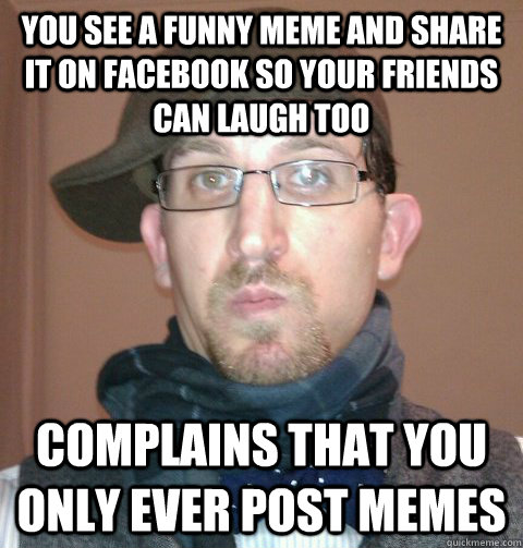c968ac482b35c7631384b6f036fa8a56fb7c43a0b9750f3a4d1f8d74a624f6bd you see a funny meme and share it on facebook so your friends can