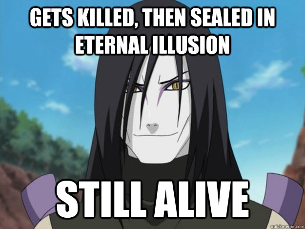 Gets killed, then sealed in eternal illusion STill alive
