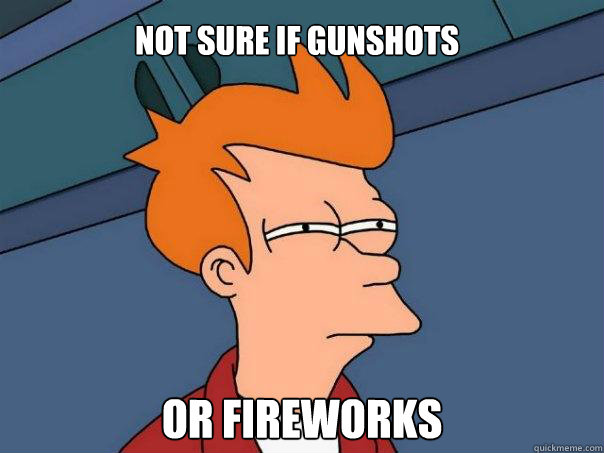 Not sure if gunshots Or fireworks - Not sure if gunshots Or fireworks  Futurama Fry