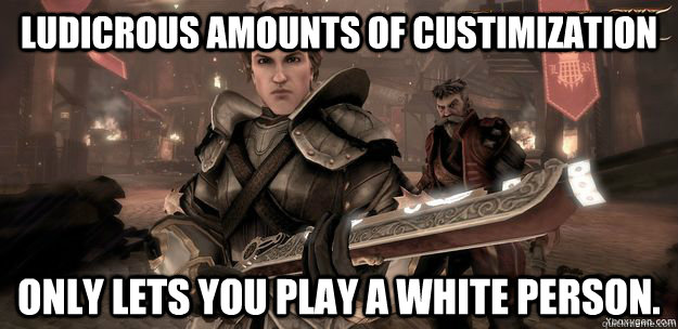 Ludicrous amounts of custimization Only lets you play a white person. - Ludicrous amounts of custimization Only lets you play a white person.  Misc