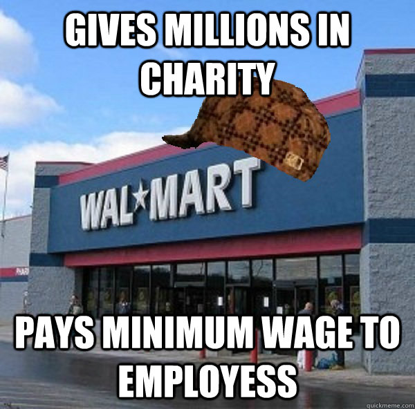 gives millions in charity pays minimum wage to employess - gives millions in charity pays minimum wage to employess  Scumbag retailer