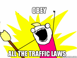Obey all the traffic laws  All The Things