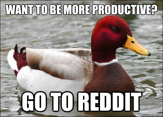want to be more productive?  go to reddit - want to be more productive?  go to reddit  Malicious Advice Mallard