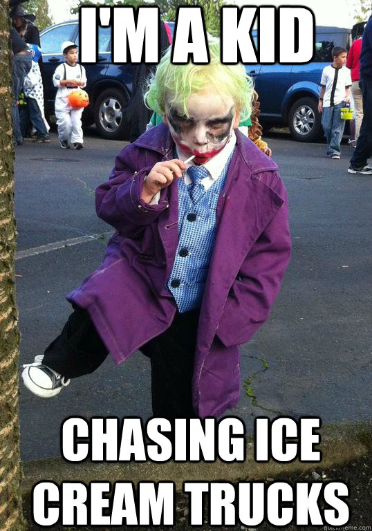I'm a kid chasing ice cream trucks - I'm a kid chasing ice cream trucks  Joker kid