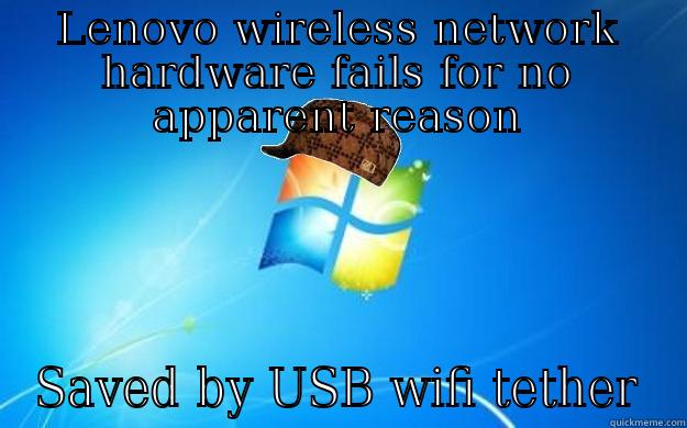 LENOVO WIRELESS NETWORK HARDWARE FAILS FOR NO APPARENT REASON SAVED BY USB WIFI TETHER Scumbag windows