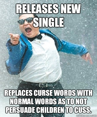 Releases new single Replaces curse words with normal words as to not persuade children