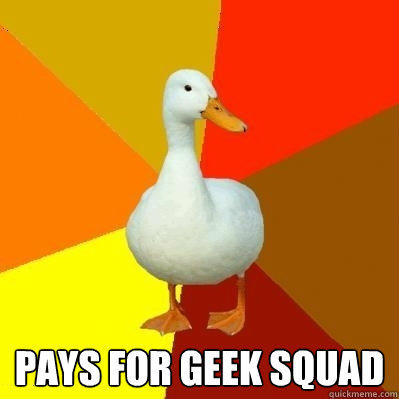 Pays for Geek Squad -  Pays for Geek Squad  Tech Impaired Duck