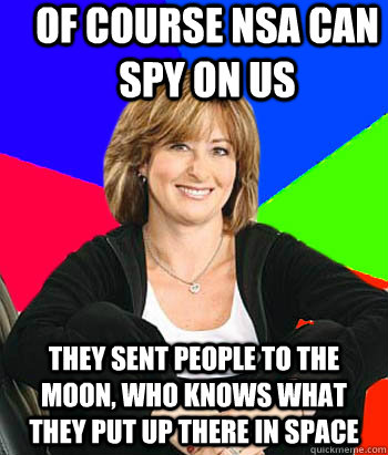 Of course NSA can spy on us They sent people to the moon, who knows what they Put up there in space - Of course NSA can spy on us They sent people to the moon, who knows what they Put up there in space  Sheltering Suburban Mom