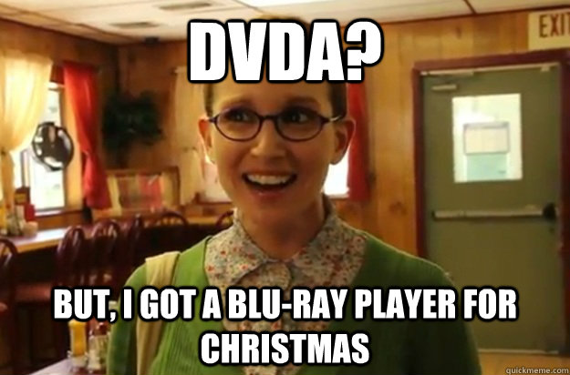 DVDA? but, i got a blu-ray player for christmas - DVDA? but, i got a blu-ray player for christmas  Sexually Oblivious Female