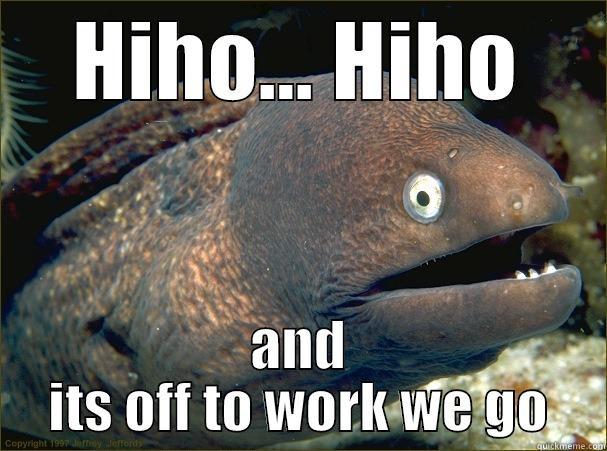 HIHO... HIHO AND ITS OFF TO WORK WE GO Bad Joke Eel