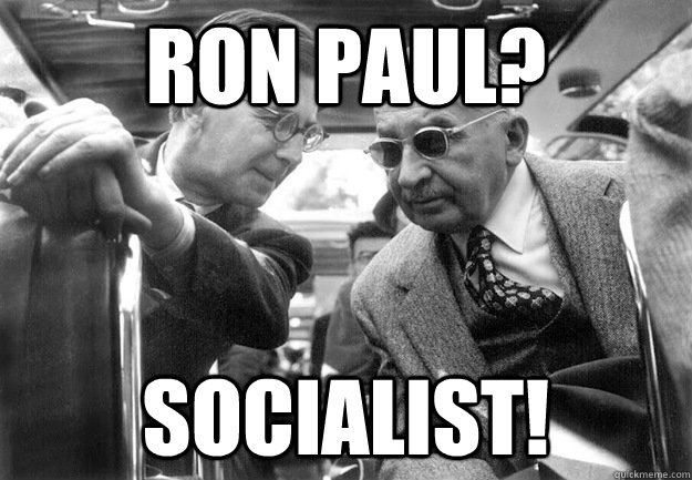 Ron Paul? Socialist! - Ron Paul? Socialist!  Badass Mises