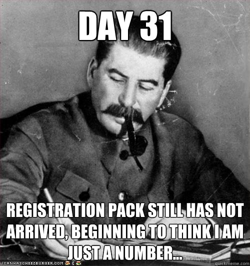 Day 31 Registration pack still has not arrived, beginning to think i am just a number...