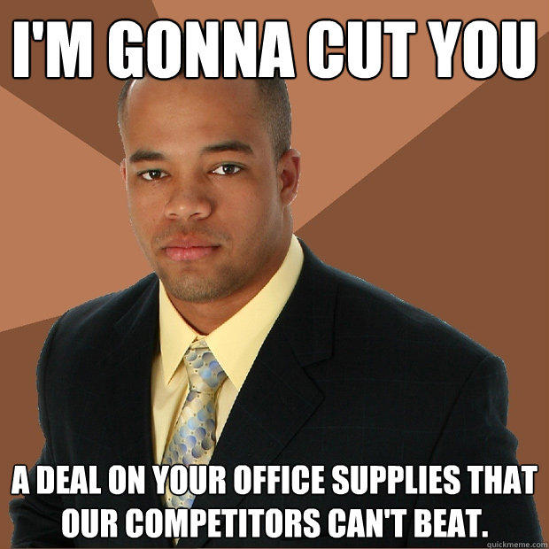 I'm gonna cut you A deal on your office supplies that our competitors can't beat. - I'm gonna cut you A deal on your office supplies that our competitors can't beat.  Successful Black Man