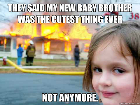 They said my new baby brother was the cutest thing ever Not anymore. - They said my new baby brother was the cutest thing ever Not anymore.  Overly Attached Child