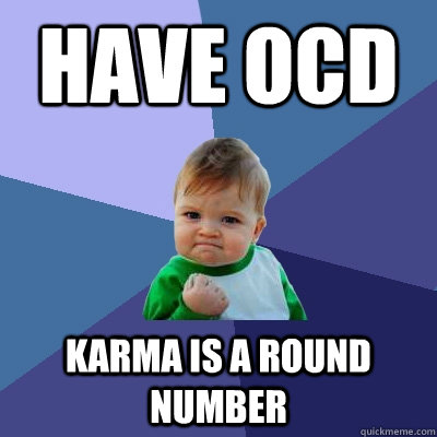 Have OCD Karma is a round number - Have OCD Karma is a round number  Success Kid