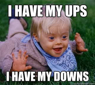 c9c4af1de7adea1d5a5c0803d759e029e83aa1c2580b7d86823a40050da27be8 ups and downs syndrome memes quickmeme,Syndrome Meme