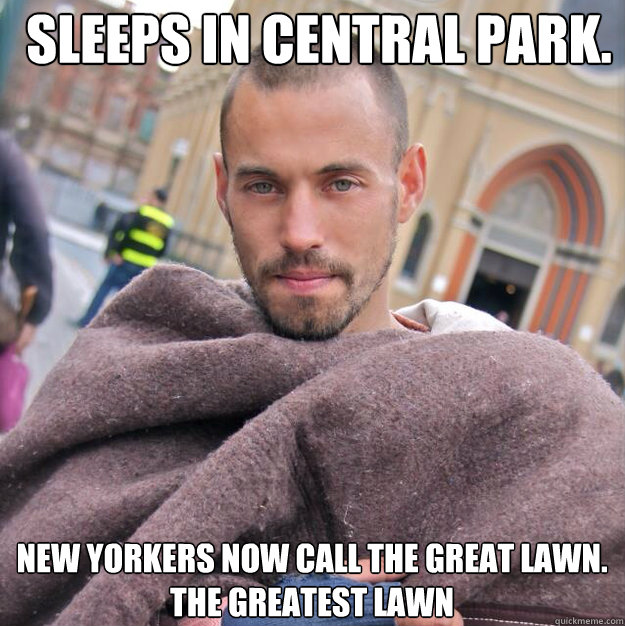 Sleeps in central park. New Yorkers now call the great lawn. The greatest lawn