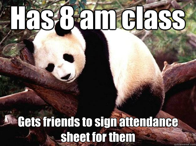 Has 8 am class Gets friends to sign attendance sheet for them  Procrastination Panda