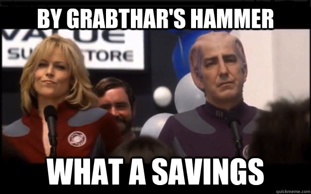 By grabthar's hammer What a savings - By grabthar's hammer What a savings  By grabthars hammer