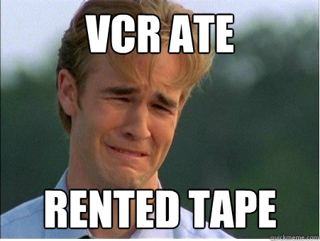 vcr ate rented tape - vcr ate rented tape  1990s Problems