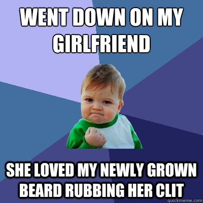 Went Down on my  GirlFriend She loved my newly grown beard rubbing her clit - Went Down on my  GirlFriend She loved my newly grown beard rubbing her clit  Success Kid