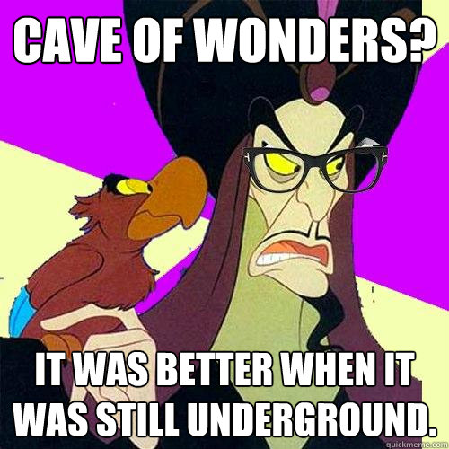 Cave of Wonders? It was better when it was still underground.