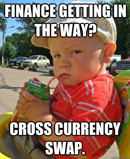 Finance getting in the way? Cross currency swap.