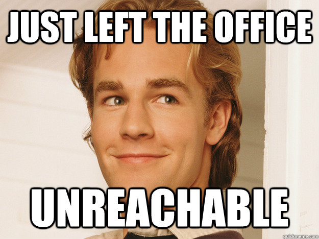 just left the office unreachable - just left the office unreachable  Good Guy 1990s